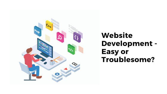 Website Development - Easy or Troublesome?