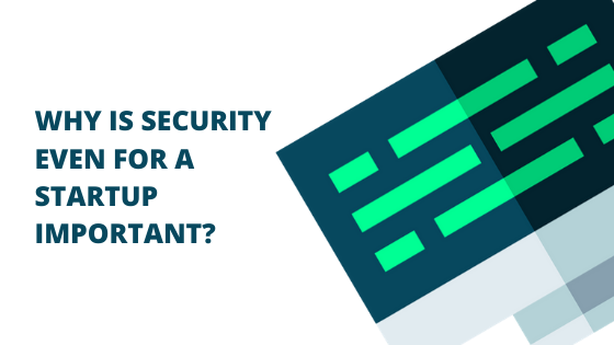 Why is Cyber Security Even for a Startup Important?